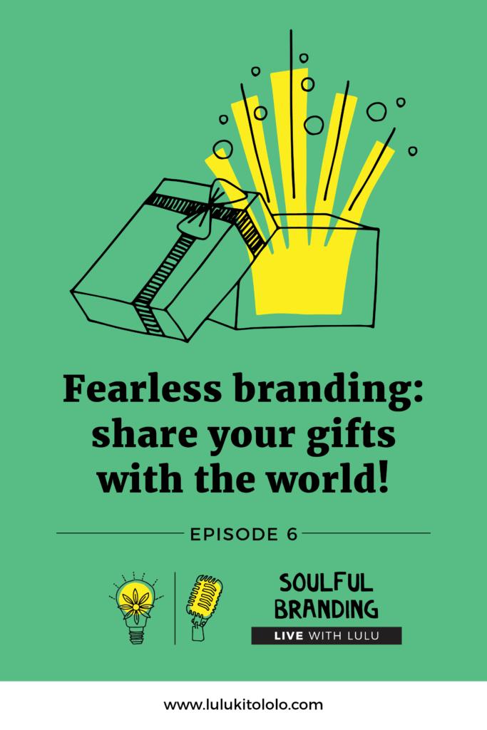 Soulful Branding Live Lulu Episode 6 Fearless Branding