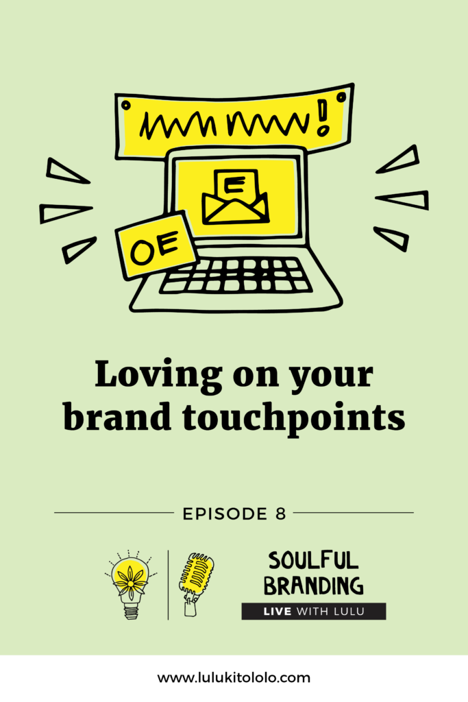 Soulful Branding Live Lulu Episode 8 Loving Brand Touchpoints